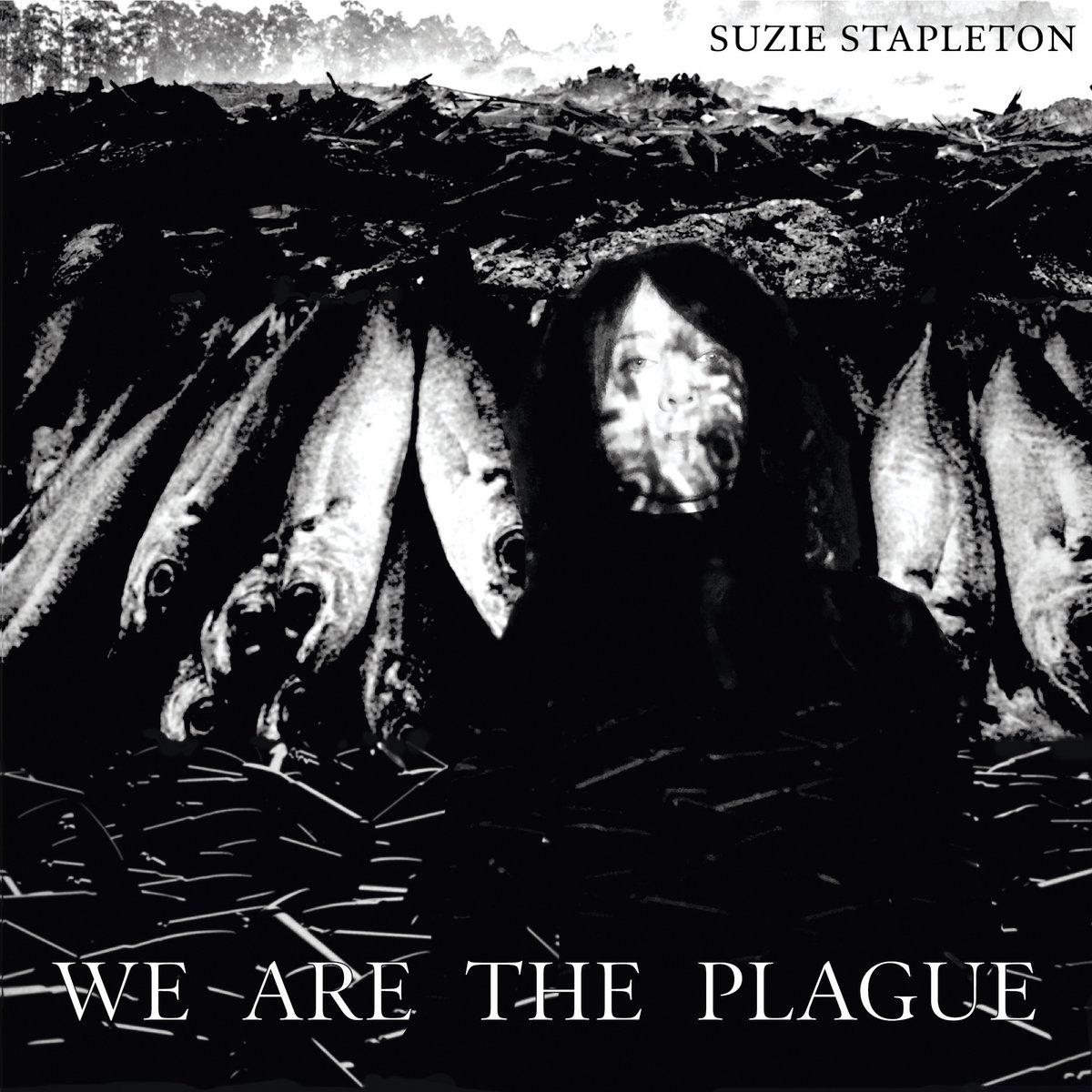 SUZIE STAPLETON (Dark Rock), We Are The Plague (2020)