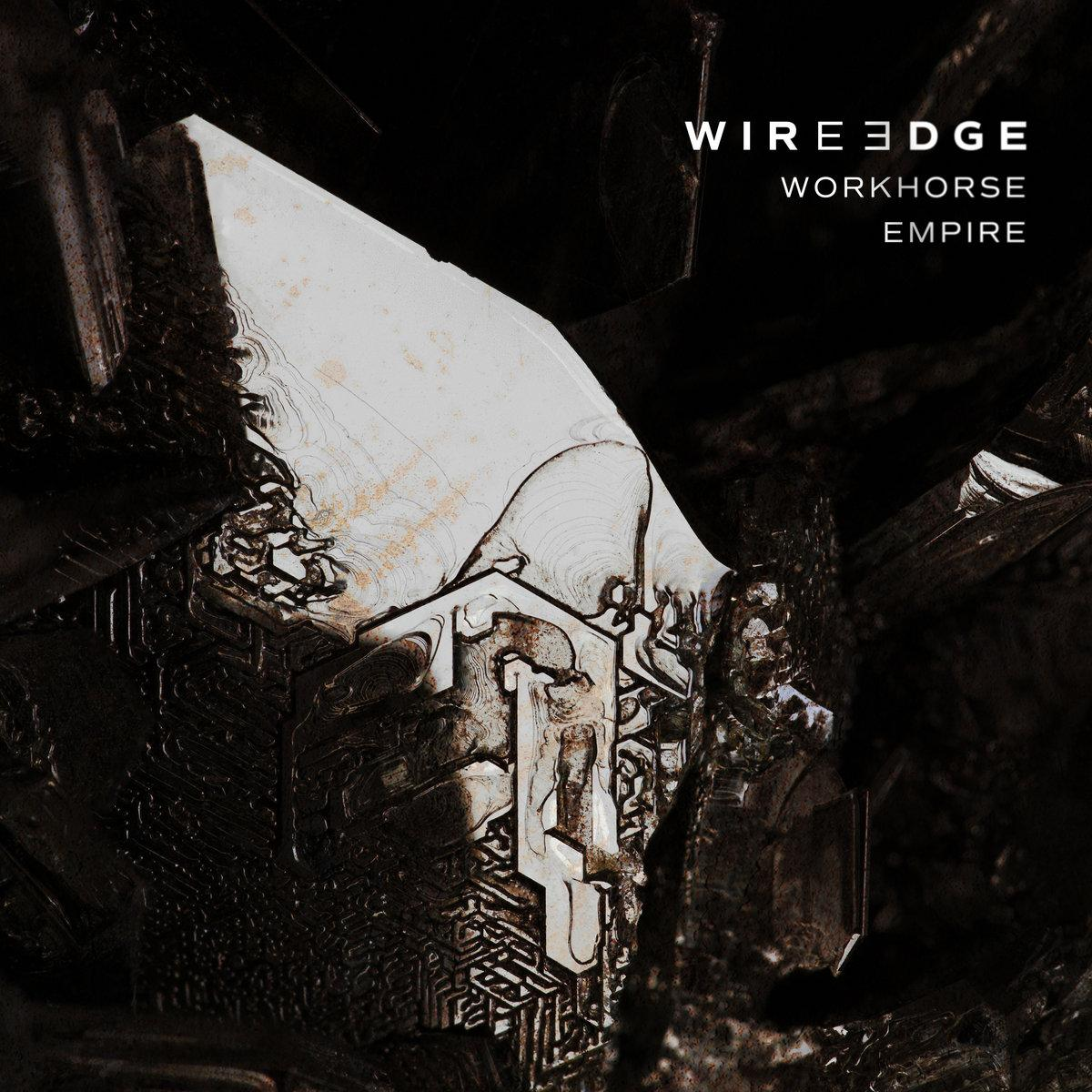 CHRONIQUE D'ALBUM : WIRE EDGE (Cold Wave / Prog' Metal) Workhorse Empire (2020)